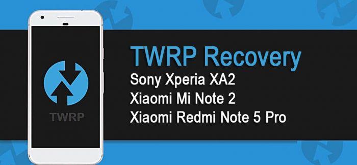 TWRP теперь доступен для Sony Xperia XA2, Xiaomi Redmi Note 5 Pro и Xiaomi Mi Note 2 – фото 2